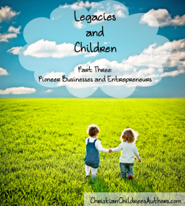 Legacies and Children Part Three-Pioneer Businesses and Entrepreneurs