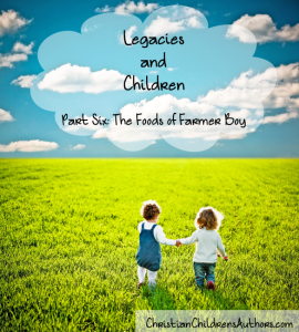 Legacies and Children Part Six-The Foods of Farmer Boy