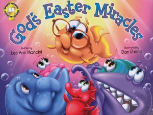 God's Easter Miracles by Lee Ann Mancini illustrated by Dan Short GLM Publishing 2017